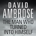 The Man Who Turned Into Himself: David Ambrose