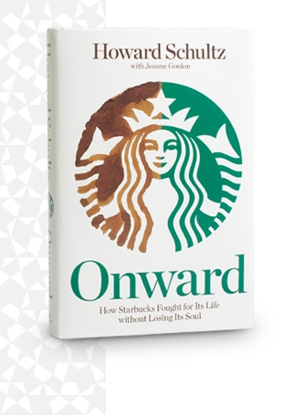Onward : How Starbucks Fought for Its Life Without Losing Its Soul Howard Schultz