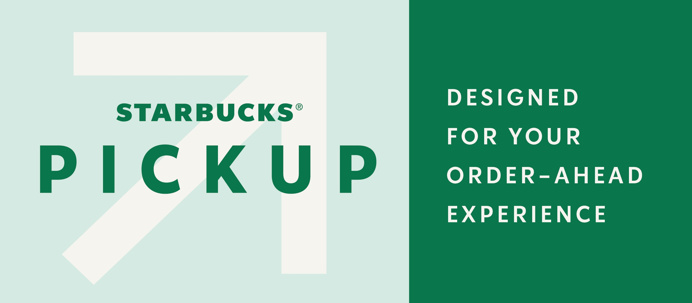 Starbucks® Pickup: Designed for your order-ahead experience