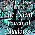 The Silent Touch of Shadows: Christina Courtenay